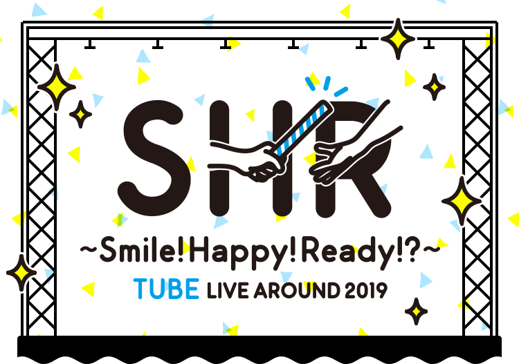 TUBE LIVE AROUND 2019 ~Smile!Happy!Ready!?~